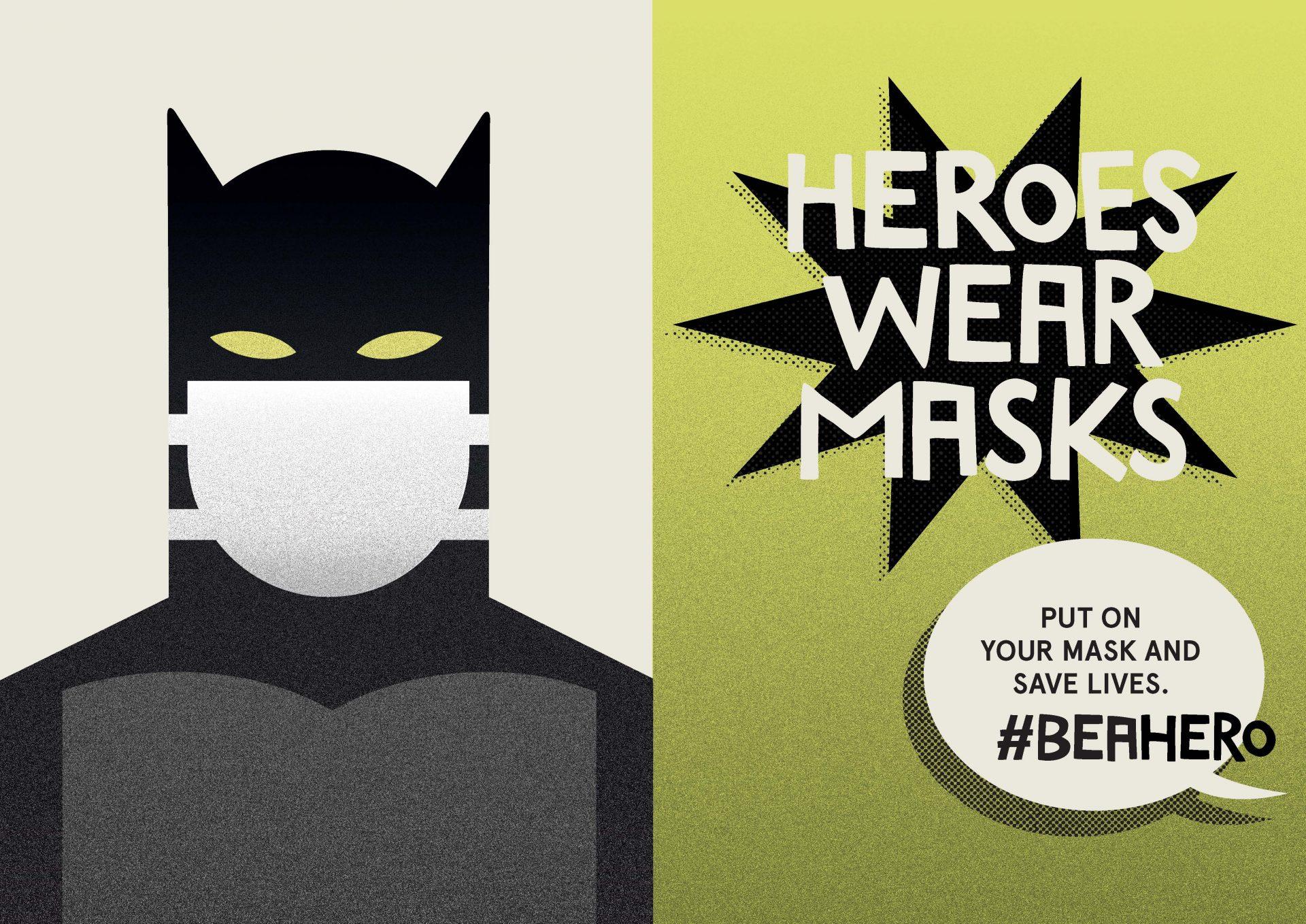 Heroes wear masks. Batman.