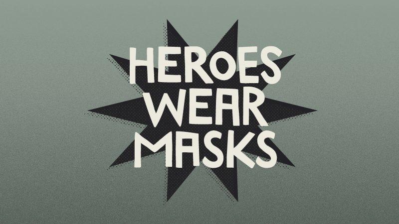 Heroes wear masks.